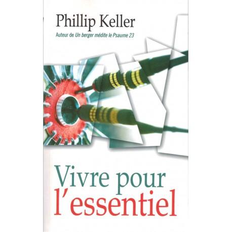 VIVRE POUR L'ESSENTIEL (P. KELLER)