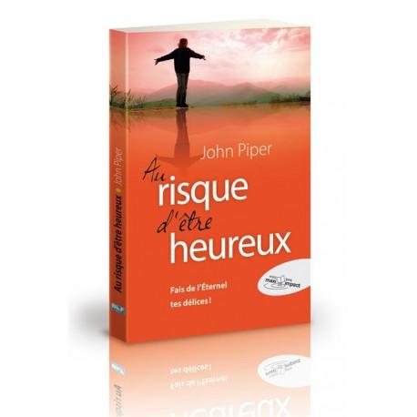 AU RISQUE D ÊTRE HEUREUX (JOHN PIPER)