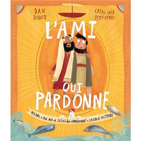 L'AMI QUI PARDONNE - PIERRE A MAL AGI ET JESUS LUI A PARDONNE